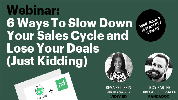 WEBINAR: 6 Ways To Slow Down Your Sales Cycle and Lose Your Deals (Just Kidding)